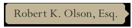 Robert K. Olson, Esq.